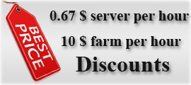 0.6 $ server per hour ||  9 $ farm per hour || Discounts